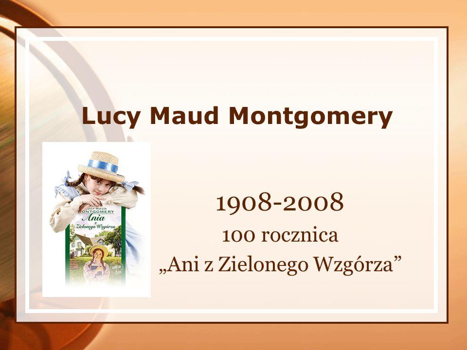 Lucy Maud Montgomery 1908-2008 100 rocznica Ani z Zielonego Wzgórza