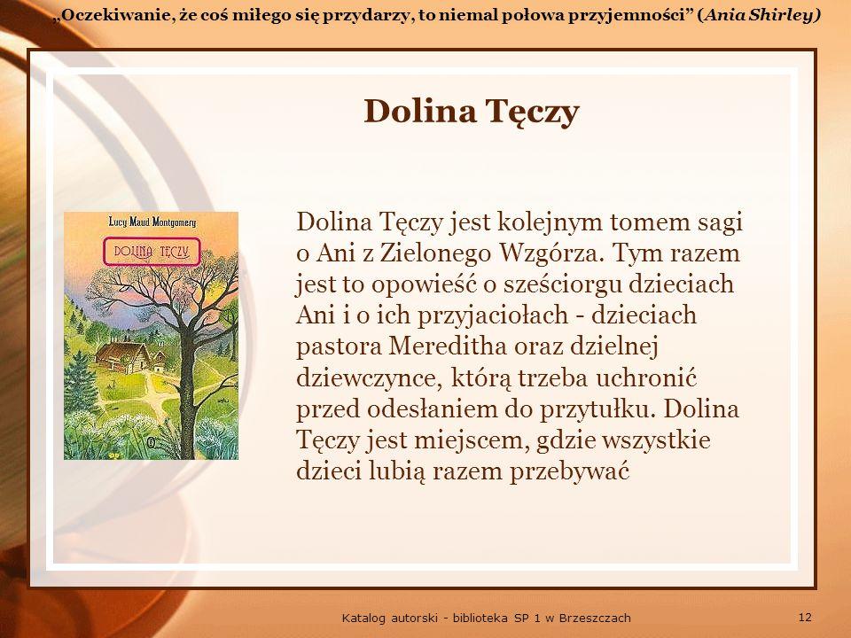 12 Katalog autorski - biblioteka SP 1 w Brzeszczach Dolina Tęczy Dolina Tęczy jest kolejnym tomem sagi o Ani z Zielonego Wzgórza.