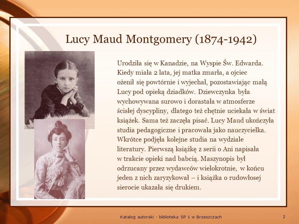 2 Katalog autorski - biblioteka SP 1 w Brzeszczach Lucy Maud Montgomery (1874-1942) Urodziła się w Kanadzie, na Wyspie Św.