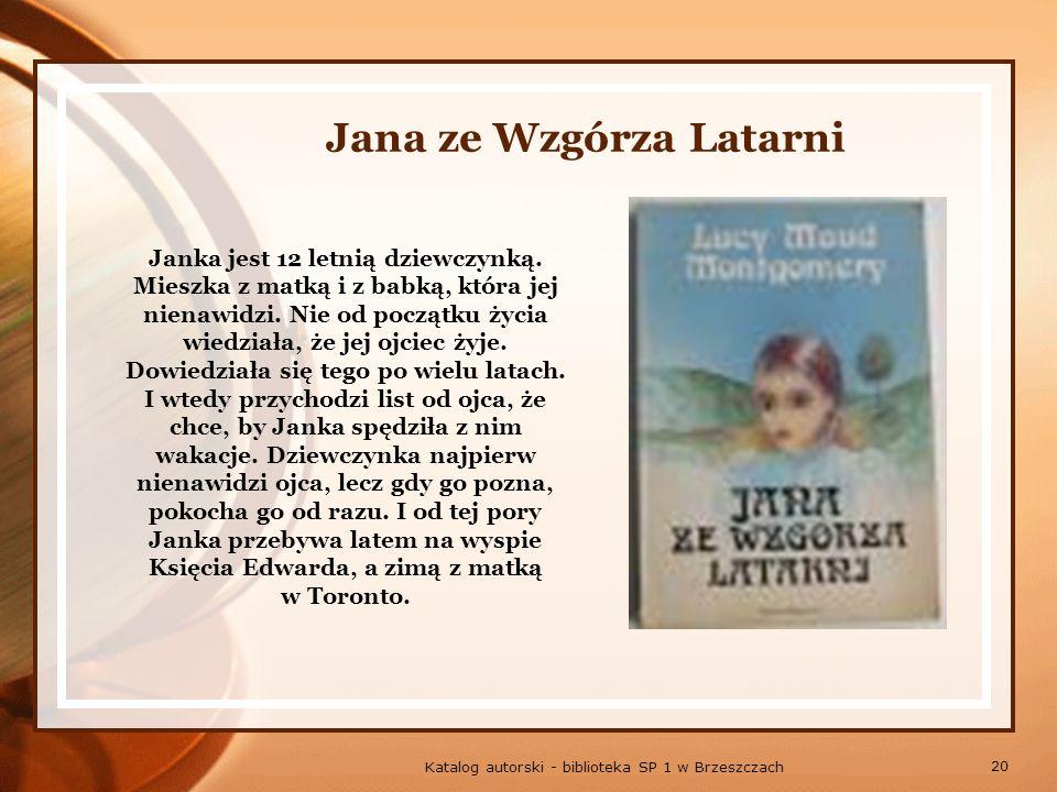 20 Katalog autorski - biblioteka SP 1 w Brzeszczach Jana ze Wzgórza Latarni Janka jest 12 letnią dziewczynką.