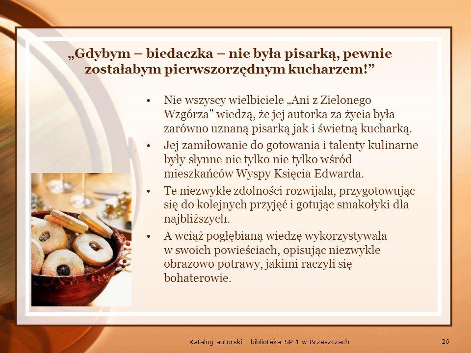 26 Katalog autorski - biblioteka SP 1 w Brzeszczach Gdybym – biedaczka – nie była pisarką, pewnie zostałabym pierwszorzędnym kucharzem.