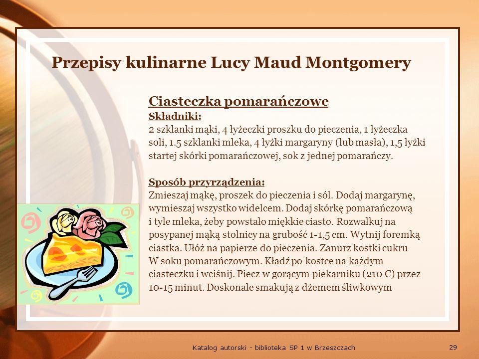 29 Katalog autorski - biblioteka SP 1 w Brzeszczach Przepisy kulinarne Lucy Maud Montgomery Ciasteczka pomarańczowe Składniki: 2 szklanki mąki, 4 łyżeczki proszku do pieczenia, 1 łyżeczka soli, 1.5 szklanki mleka, 4 łyżki margaryny (lub masła), 1,5 łyżki startej skórki pomarańczowej, sok z jednej pomarańczy.
