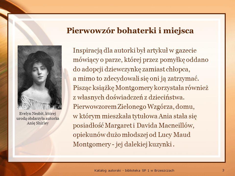 4 Katalog autorski - biblioteka SP 1 w Brzeszczach Powieść Ania z Zielonego Wzgórza,Lucy Maud Montgomery zaczęła pisać około roku 1906,dopiero w 1908 roku została wydana Niemal natychmiast stała się bestsellerem.