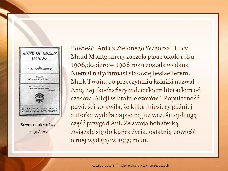 25 Katalog autorski - biblioteka SP 1 w Brzeszczach O Ani z Zielonego Wzgórza powiedzieli: Dzięki bohaterce książki Lucy Maud Montgomery zrozumiałam, że często to, co uważamy za wadę, jest naszym atutem.
