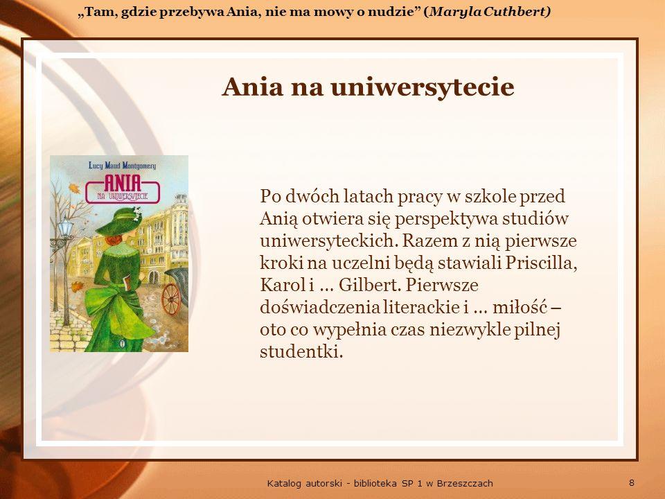 8 Katalog autorski - biblioteka SP 1 w Brzeszczach Ania na uniwersytecie Po dwóch latach pracy w szkole przed Anią otwiera się perspektywa studiów uniwersyteckich.
