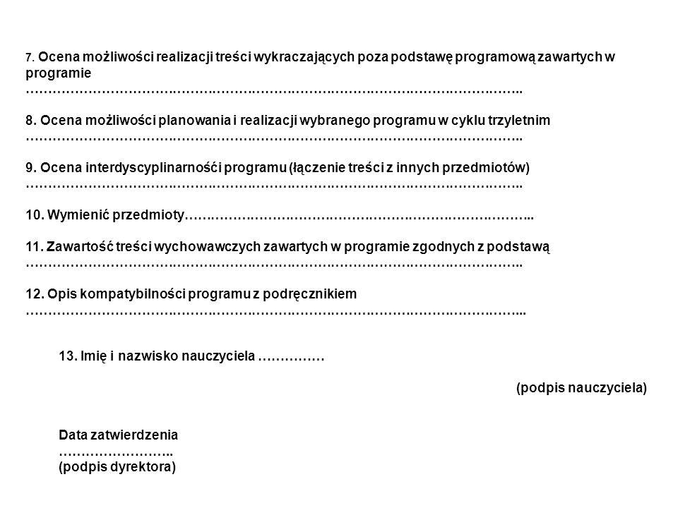 7. Ocena możliwości realizacji treści wykraczających poza podstawę programową zawartych w programie ………………………………………………………………………………………………….. 8. Ocena m
