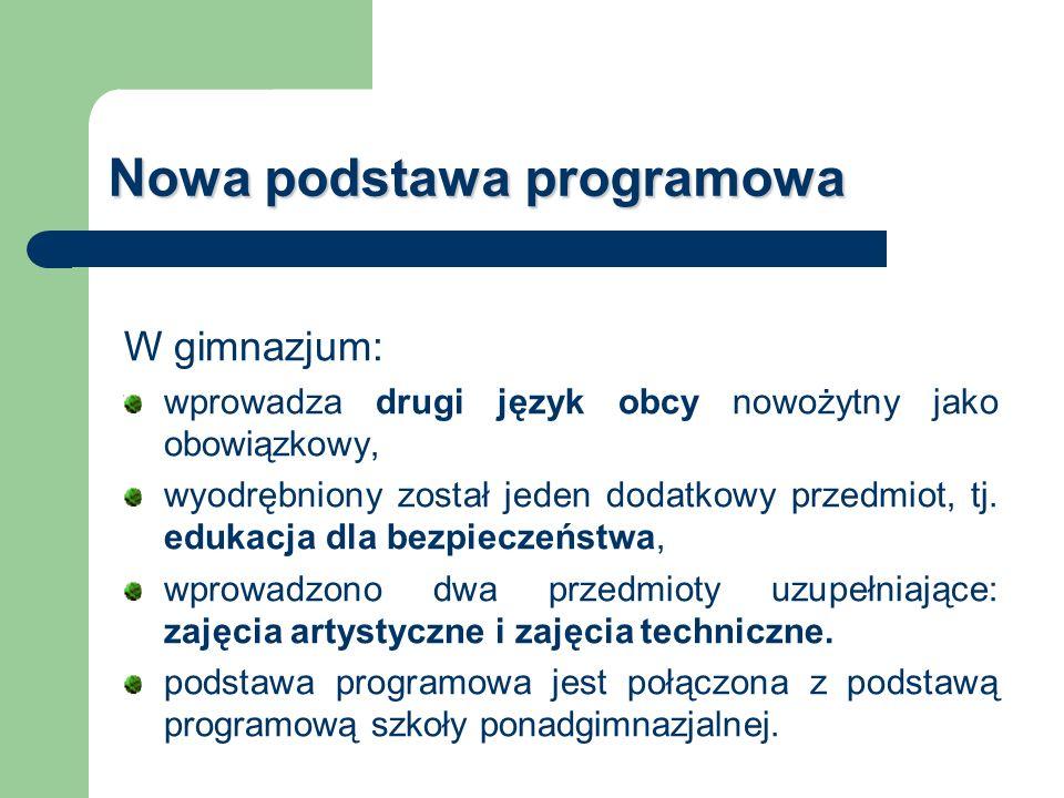 Nowa podstawa programowa W gimnazjum: wprowadza drugi język obcy nowożytny jako obowiązkowy, wyodrębniony został jeden dodatkowy przedmiot, tj. edukac