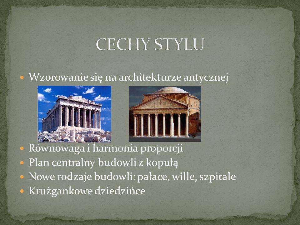 Wzorowanie się na architekturze antycznej Równowaga i harmonia proporcji Plan centralny budowli z kopułą Nowe rodzaje budowli: pałace, wille, szpitale