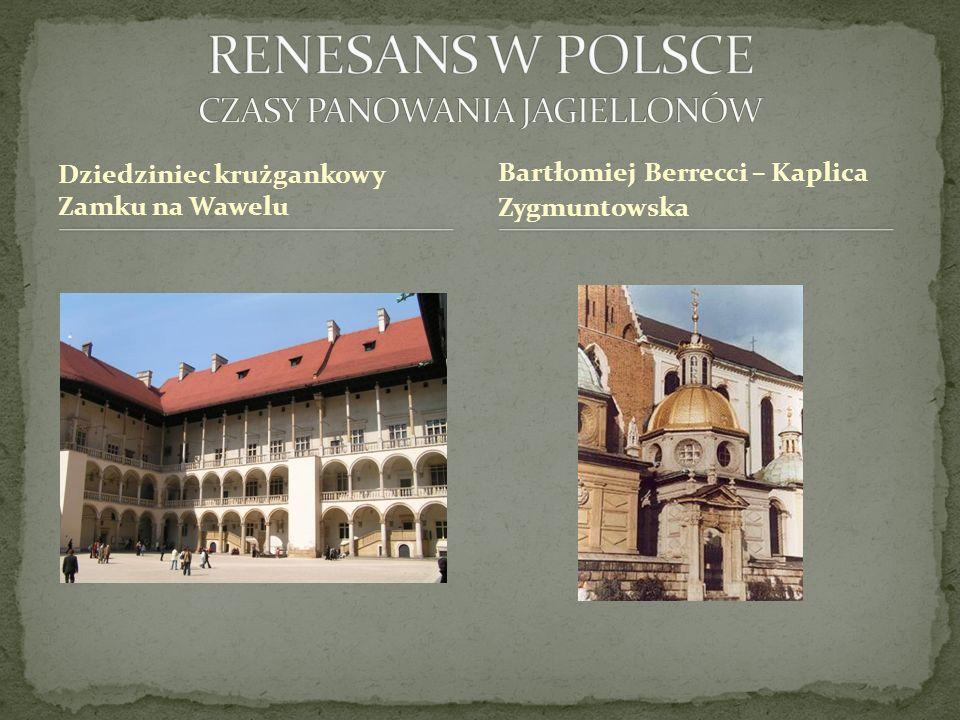 Dziedziniec krużgankowy Zamku na Wawelu Bartłomiej Berrecci – Kaplica Zygmuntowska
