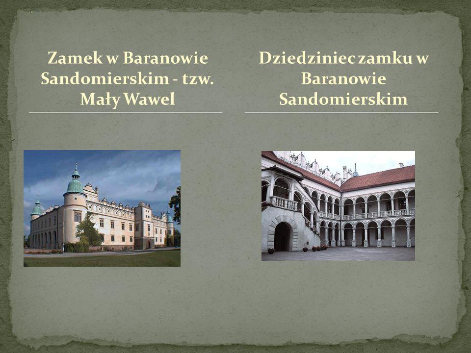 Zamek w Baranowie Sandomierskim - tzw. Mały Wawel Dziedziniec zamku w Baranowie Sandomierskim