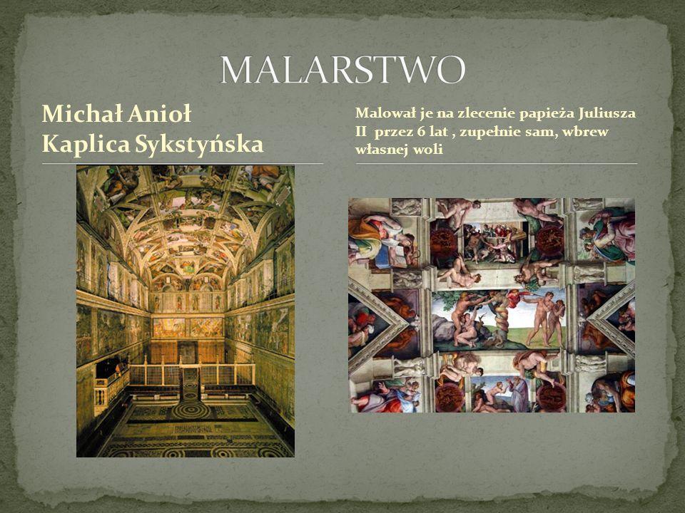 Michał Anioł Kaplica Sykstyńska Malował je na zlecenie papieża Juliusza II przez 6 lat, zupełnie sam, wbrew własnej woli