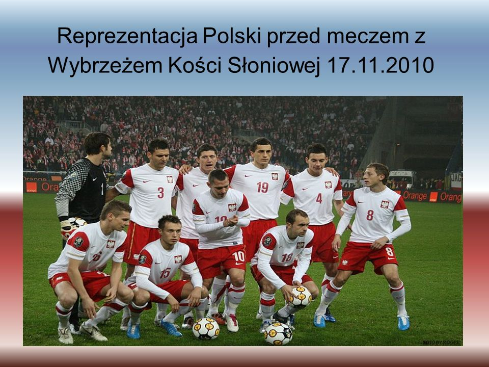 Reprezentacja Polski przed meczem z Wybrzeżem Kości Słoniowej 17.11.2010