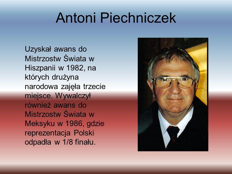 Antoni Piechniczek Uzyskał awans do Mistrzostw Świata w Hiszpanii w 1982, na których drużyna narodowa zajęła trzecie miejsce.