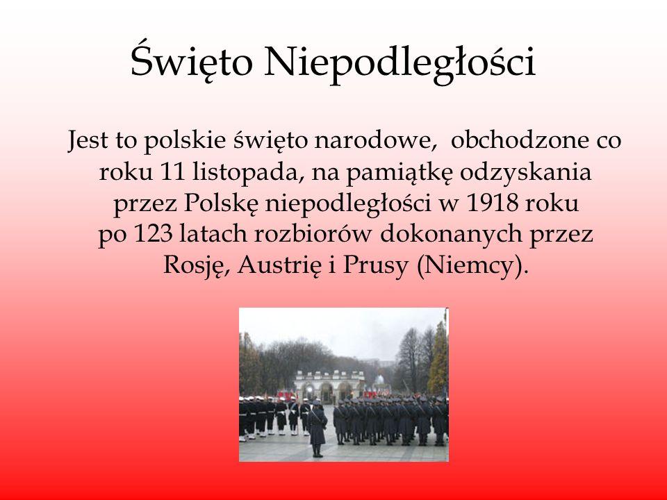 Święto Niepodległości Jest to polskie święto narodowe, obchodzone co roku 11 listopada, na pamiątkę odzyskania przez Polskę niepodległości w 1918 roku po 123 latach rozbiorów dokonanych przez Rosję, Austrię i Prusy (Niemcy).