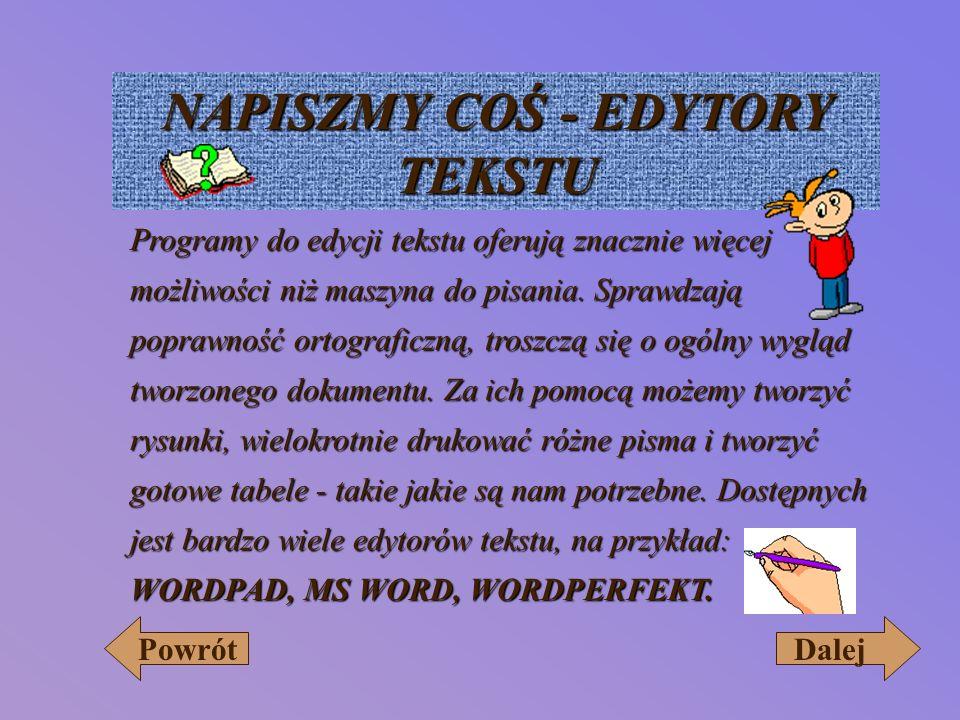 NAPISZMY COŚ - EDYTORY TEKSTU Programy do edycji tekstu oferują znacznie więcej możliwości niż maszyna do pisania.