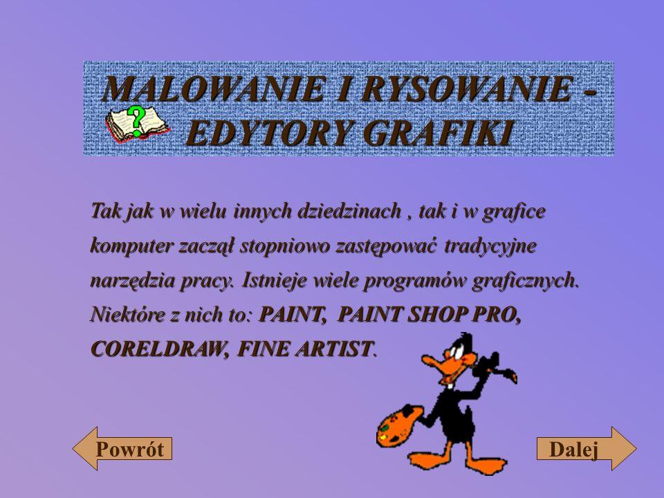 MALOWANIE I RYSOWANIE - EDYTORY GRAFIKI Tak jak w wielu innych dziedzinach, tak i w grafice komputer zaczął stopniowo zastępować tradycyjne narzędzia pracy.