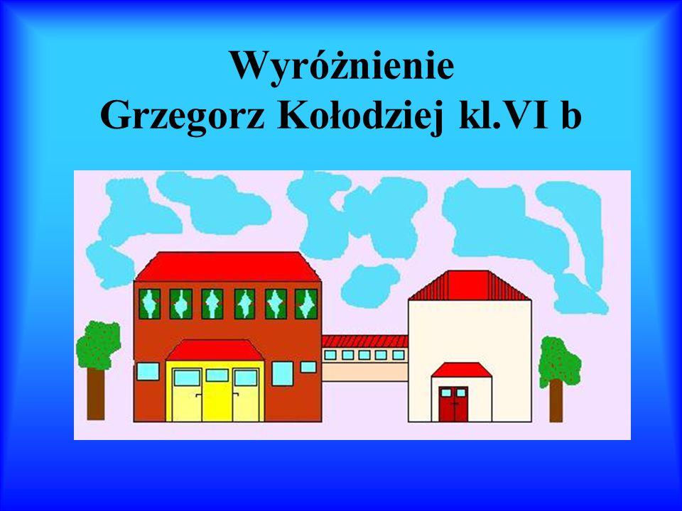 Wyróżnienie Grzegorz Kołodziej kl.VI b