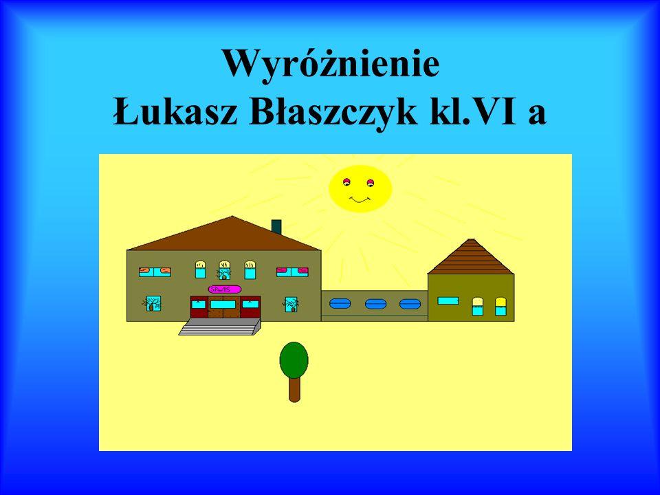 Wyróżnienie Łukasz Błaszczyk kl.VI a