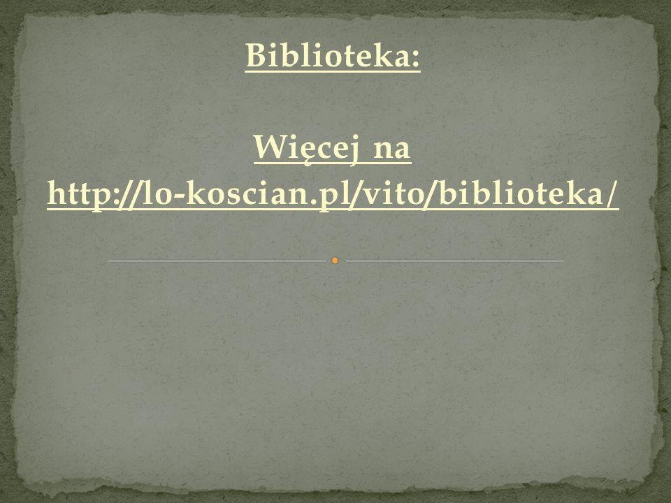 Biblioteka: Więcej na http://lo-koscian.pl/vito/biblioteka /
