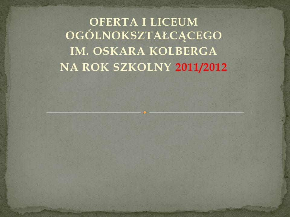 OFERTA I LICEUM OGÓLNOKSZTAŁCĄCEGO IM. OSKARA KOLBERGA NA ROK SZKOLNY 2011/2012