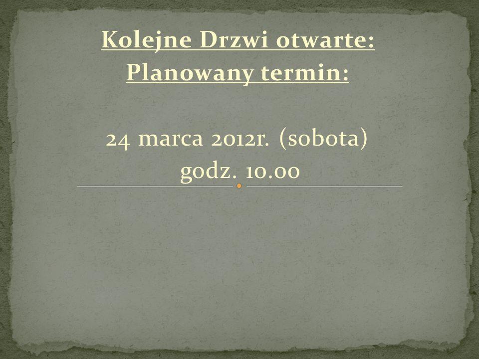 Kolejne Drzwi otwarte: Planowany termin: 24 marca 2012r. (sobota) godz. 10.00
