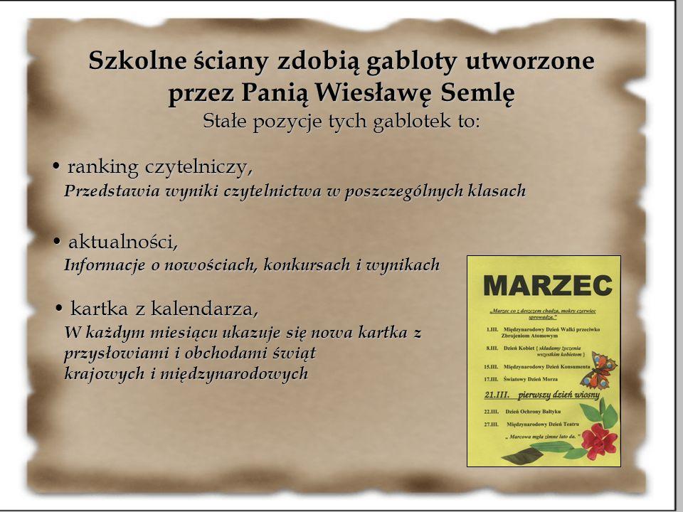Szkolne ściany zdobią gabloty utworzone przez Panią Wiesławę Semlę Stałe pozycje tych gablotek to: ranking czytelniczy, ranking czytelniczy, Przedstaw
