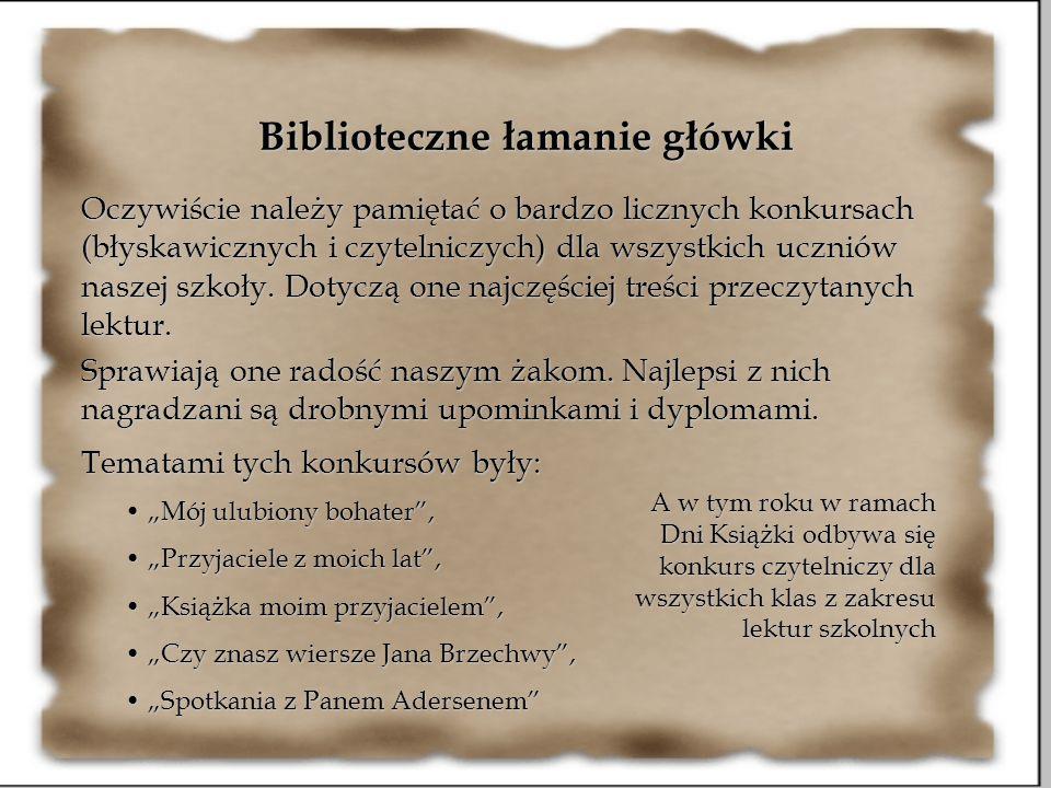 Biblioteczne łamanie główki Oczywiście należy pamiętać o bardzo licznych konkursach (błyskawicznych i czytelniczych) dla wszystkich uczniów naszej szk