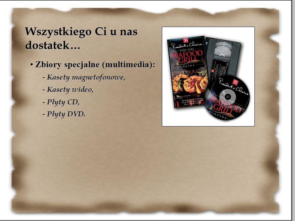 Wszystkiego Ci u nas dostatek… - Kasety magnetofonowe, - Kasety wideo, - Płyty CD, - Płyty DVD. Zbiory specjalne (multimedia): Zbiory specjalne (multi