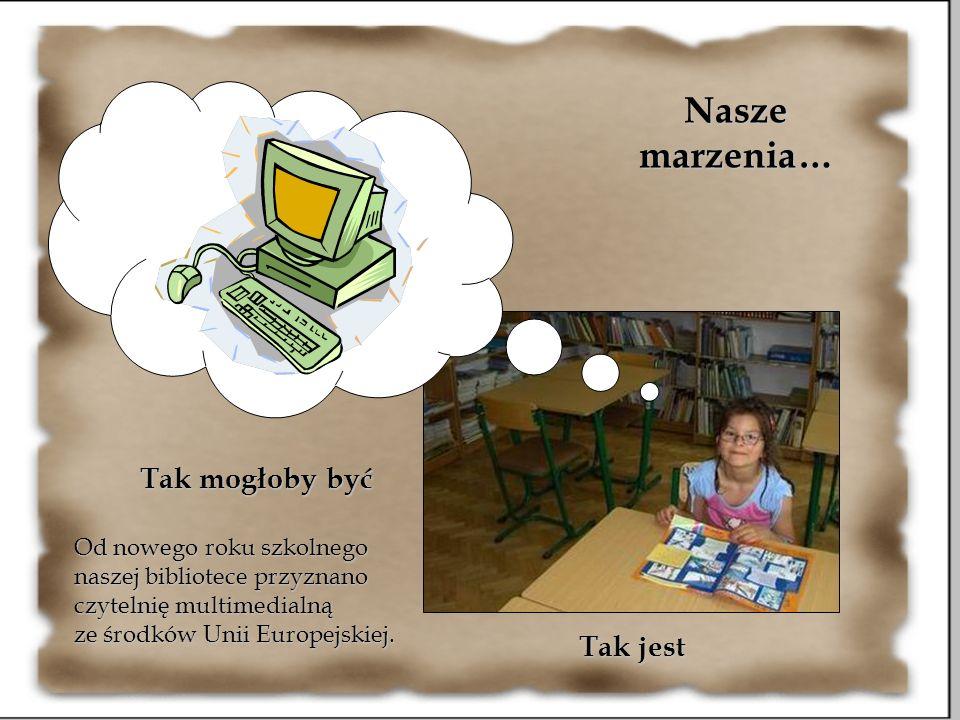 A że marzenia się spełniają Od nowego roku szkolnego naszej bibliotece przyznano czytelnię multimedialną ze środków Unii Europejskiej. Nasze marzenia…