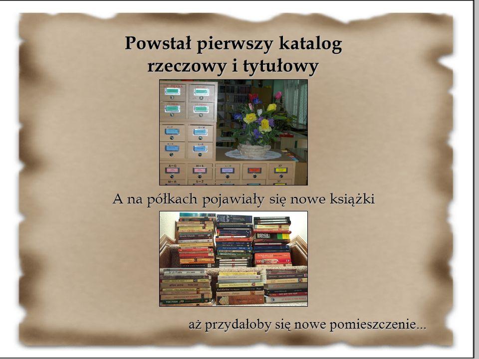 Powstał pierwszy katalog rzeczowy i tytułowy A na półkach pojawiały się nowe książki aż przydałoby się nowe pomieszczenie...