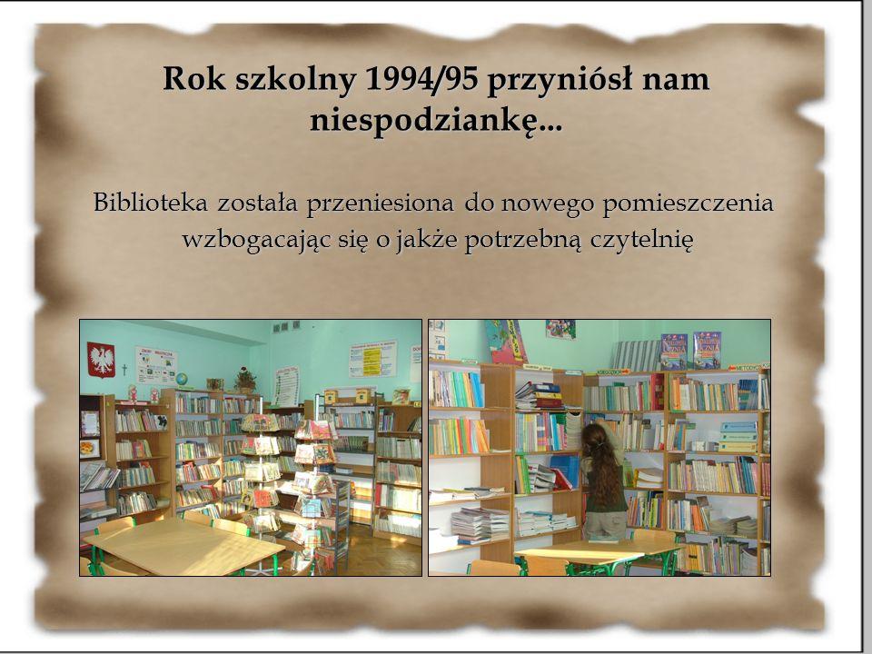 Rok szkolny 1994/95 przyniósł nam niespodziankę... Biblioteka została przeniesiona do nowego pomieszczenia wzbogacając się o jakże potrzebną czytelnię