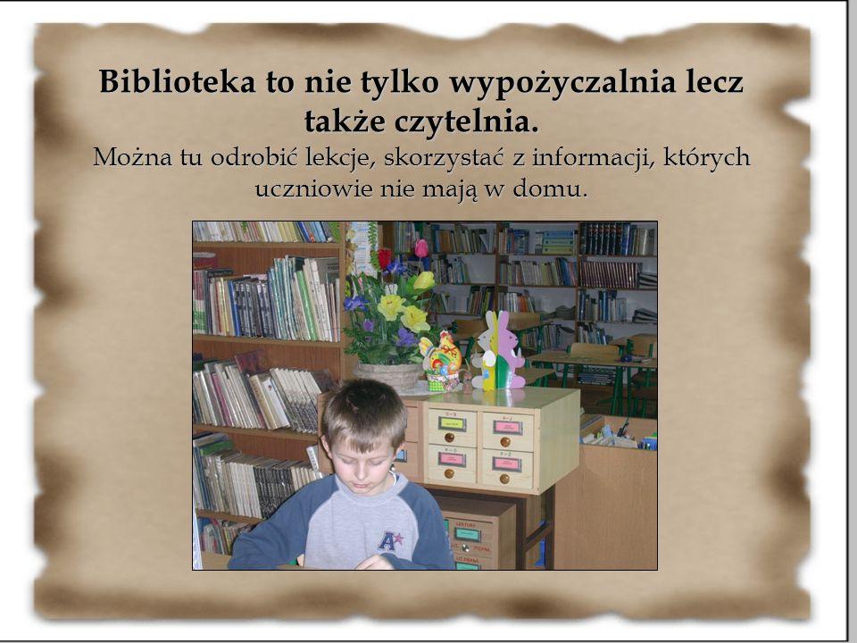 Biblioteka to nie tylko wypożyczalnia lecz także czytelnia. Można tu odrobić lekcje, skorzystać z informacji, których uczniowie nie mają w domu.
