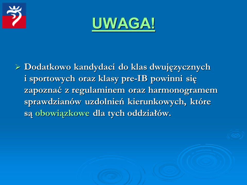 UWAGA! Dodatkowo kandydaci do klas dwujęzycznych i sportowych oraz klasy pre-IB powinni się zapoznać z regulaminem oraz harmonogramem sprawdzianów uzd