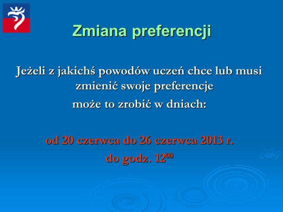 Jeżeli z jakichś powodów uczeń chce lub musi zmienić swoje preferencje może to zrobić w dniach: od 20 czerwca do 26 czerwca 2013 r. do godz. 12 00 Zmi