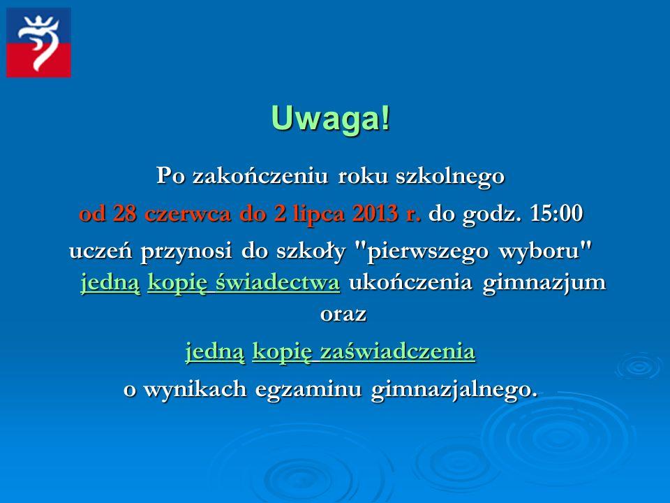 Uwaga! Po zakończeniu roku szkolnego od 28 czerwca do 2 lipca 2013 r. do godz. 15:00 uczeń przynosi do szkoły