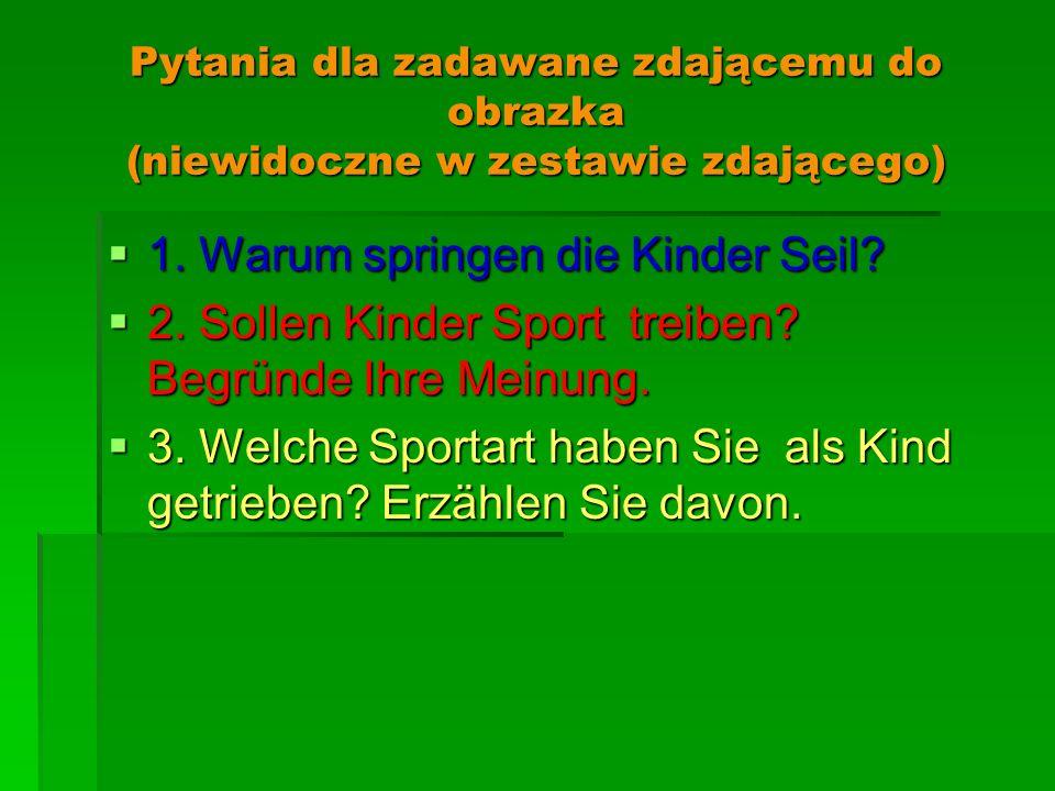 Pytania dla zadawane zdającemu do obrazka (niewidoczne w zestawie zdającego) 1. Warum springen die Kinder Seil? 1. Warum springen die Kinder Seil? 2.