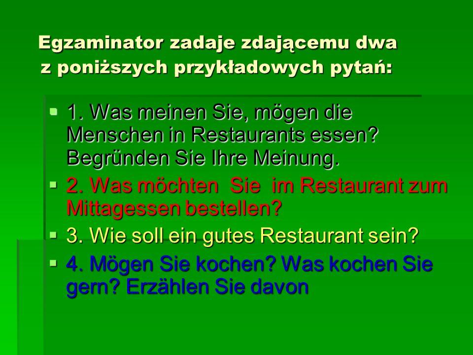 Egzaminator zadaje zdającemu dwa z poniższych przykładowych pytań: Egzaminator zadaje zdającemu dwa z poniższych przykładowych pytań: 1. Was meinen Si