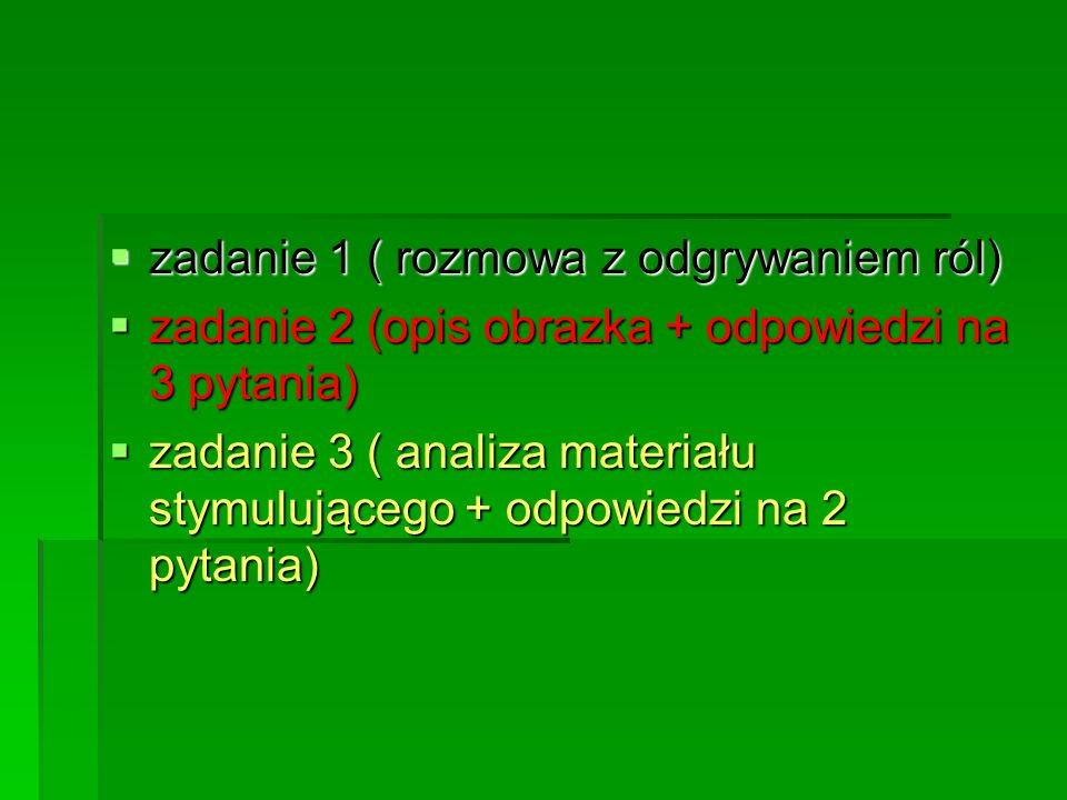 zadanie 1 ( rozmowa z odgrywaniem ról) zadanie 1 ( rozmowa z odgrywaniem ról) zadanie 2 (opis obrazka + odpowiedzi na 3 pytania) zadanie 2 (opis obraz