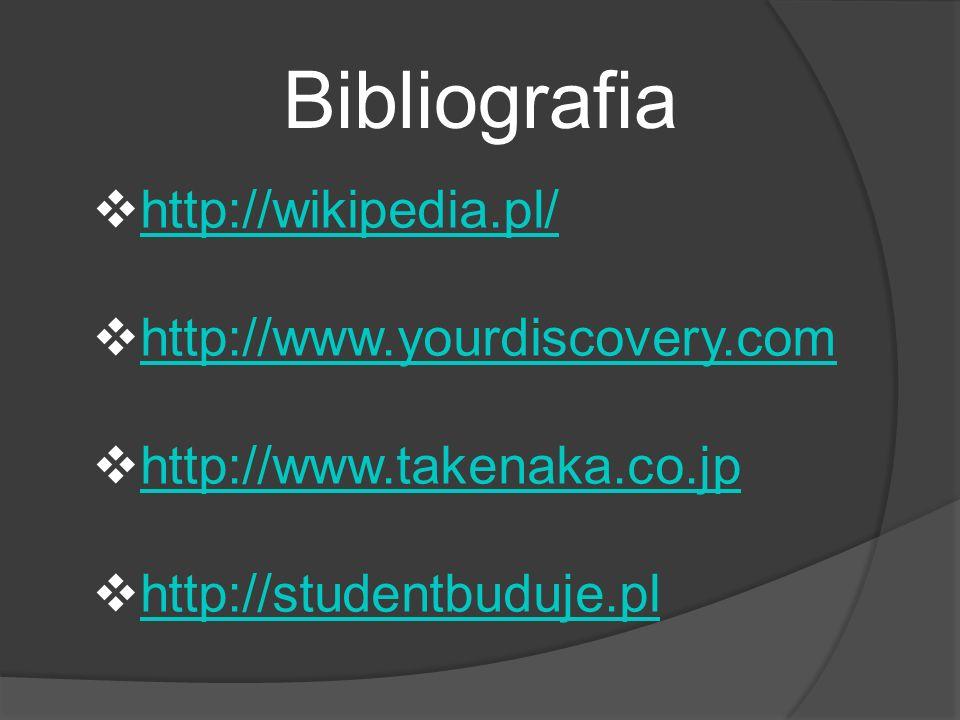 Bibliografia http://wikipedia.pl/ http://www.yourdiscovery.com http://www.takenaka.co.jp http://studentbuduje.pl