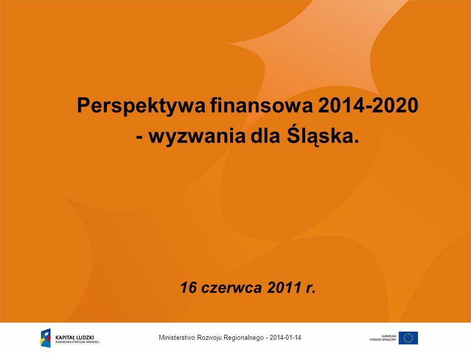 2014-01-14Ministerstwo Rozwoju Regionalnego - Perspektywa finansowa 2014-2020 - wyzwania dla Śląska. 16 czerwca 2011 r.