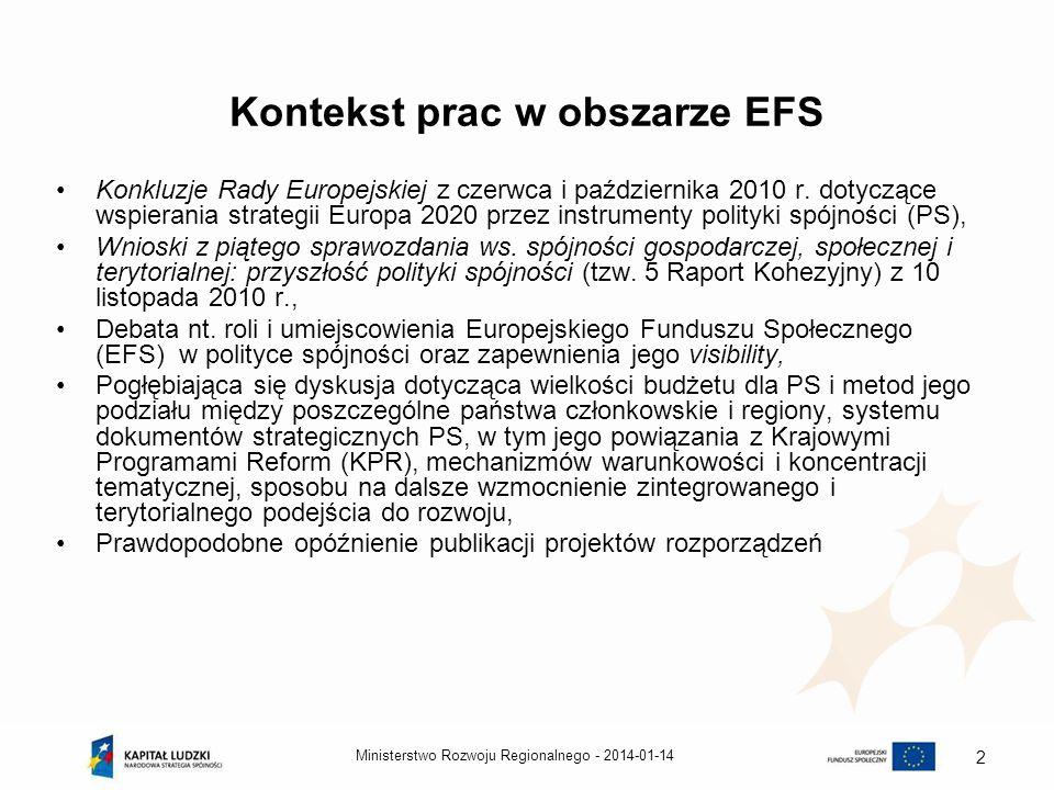 2014-01-14Ministerstwo Rozwoju Regionalnego - 3 Główne obszary dyskusji w zakresie przyszłości EFS Wydzielenie alokacji dla EFS w ramach polityki spójności (tzw.