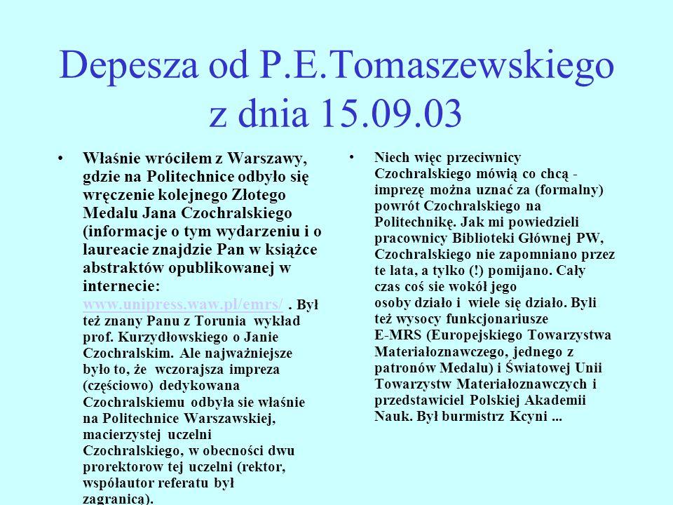 Depesza od P.E.Tomaszewskiego z dnia 15.09.03 Właśnie wróciłem z Warszawy, gdzie na Politechnice odbyło się wręczenie kolejnego Złotego Medalu Jana Czochralskiego (informacje o tym wydarzeniu i o laureacie znajdzie Pan w książce abstraktów opublikowanej w internecie: www.unipress.waw.pl/emrs/.