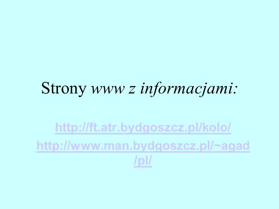 Strony www z informacjami: http://ft.atr.bydgoszcz.pl/kolo/ http://www.man.bydgoszcz.pl/~agad /pl/