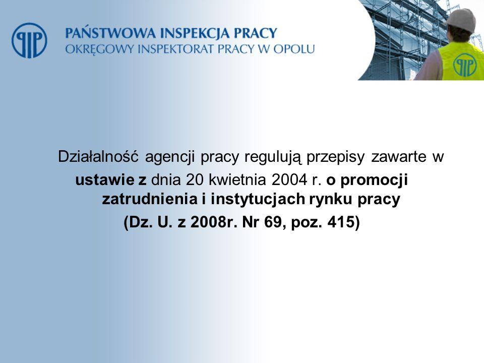 Działalność agencji pracy regulują przepisy zawarte w ustawie z dnia 20 kwietnia 2004 r. o promocji zatrudnienia i instytucjach rynku pracy (Dz. U. z