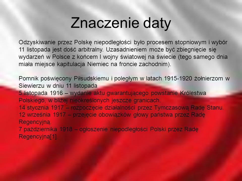 Znaczenie daty Odzyskiwanie przez Polskę niepodległości było procesem stopniowym i wybór 11 listopada jest dość arbitralny. Uzasadnieniem może być zbi