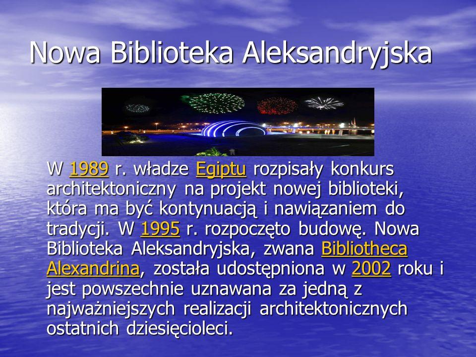 Nowa Biblioteka Aleksandryjska W 1989 r. władze Egiptu rozpisały konkurs architektoniczny na projekt nowej biblioteki, która ma być kontynuacją i nawi