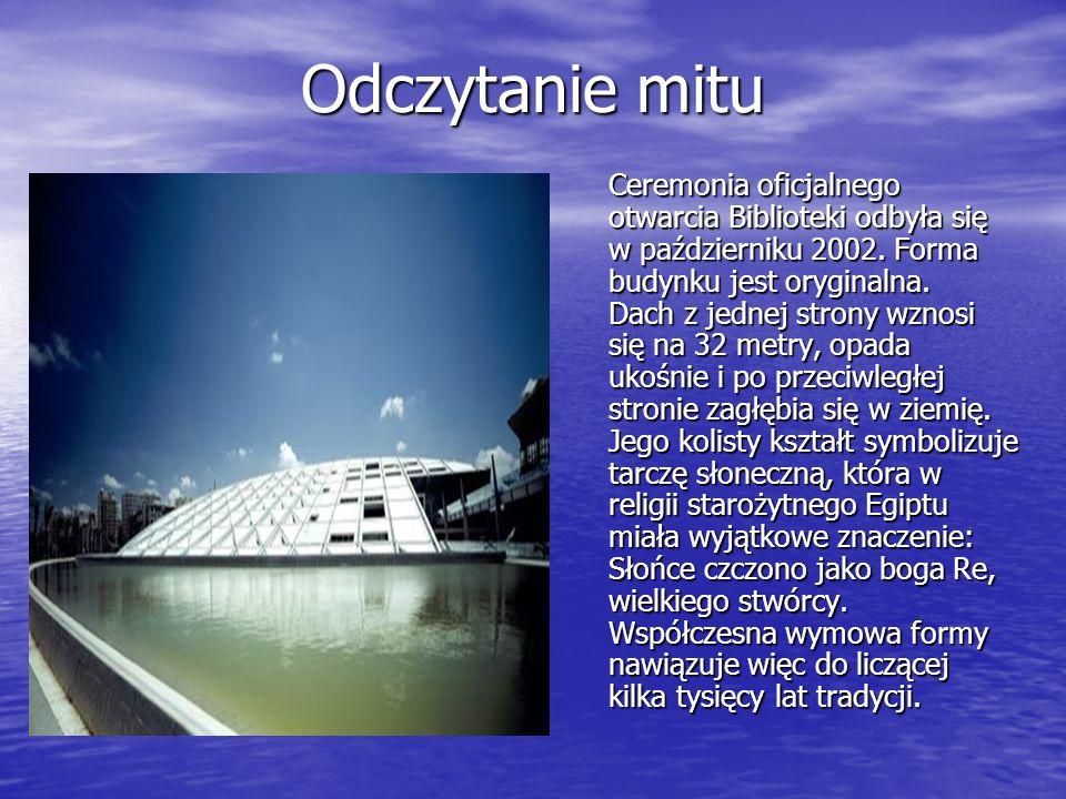 Odczytanie mitu Ceremonia oficjalnego otwarcia Biblioteki odbyła się w październiku 2002. Forma budynku jest oryginalna. Dach z jednej strony wznosi s