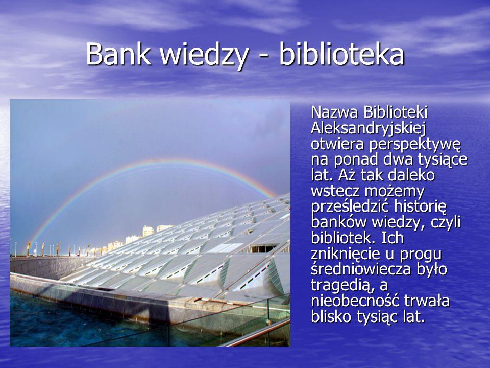 Bank wiedzy - biblioteka Nazwa Biblioteki Aleksandryjskiej otwiera perspektywę na ponad dwa tysiące lat. Aż tak daleko wstecz możemy prześledzić histo