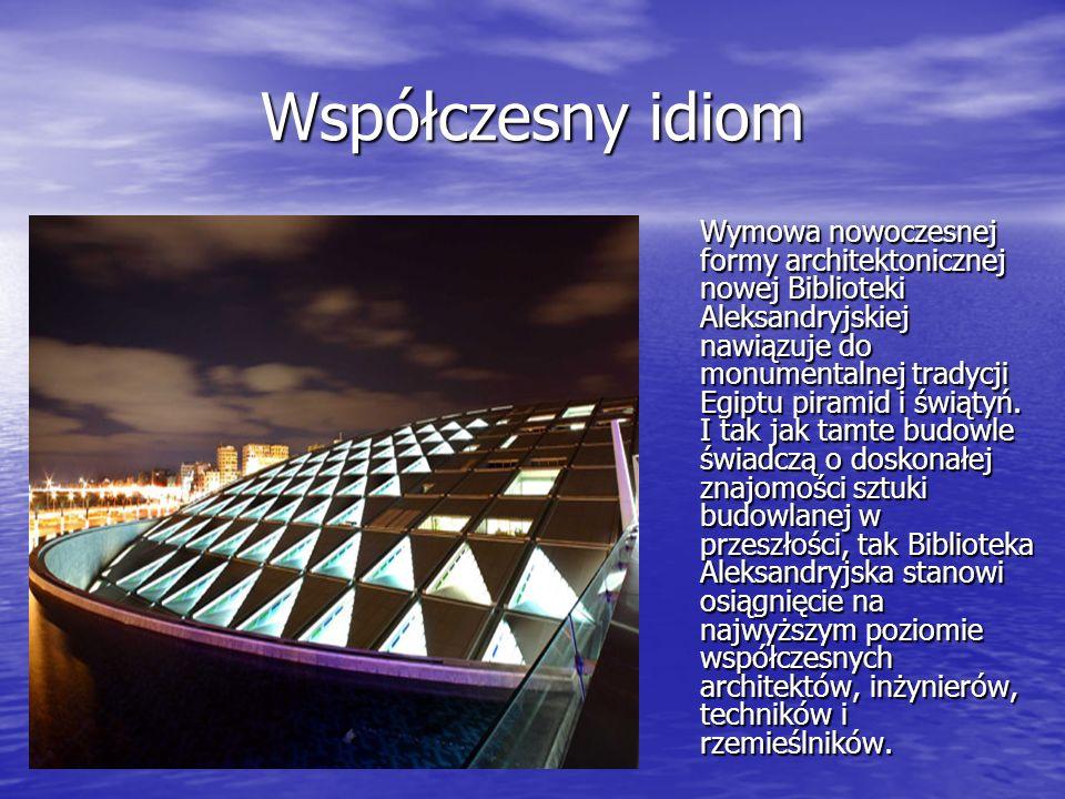 Współczesny idiom Wymowa nowoczesnej formy architektonicznej nowej Biblioteki Aleksandryjskiej nawiązuje do monumentalnej tradycji Egiptu piramid i św