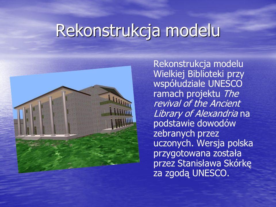 Rekonstrukcja modelu Rekonstrukcja modelu Wielkiej Biblioteki przy współudziale UNESCO ramach projektu The revival of the Ancient Library of Alexandri